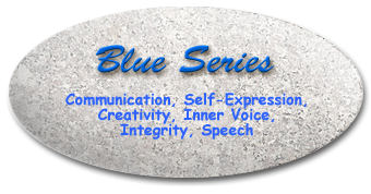 Blue Series: Communication, Self-Expression, Creativity, Inner Voice, Integrity, Speech